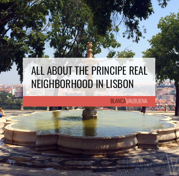 All About the Principe Real Neighborhood in Lisbon